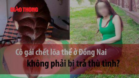 Co gai chet loa the o Dong Nai khong phai bi tra thu tinh - Anh 1