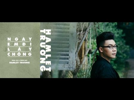 Loi bai hat (Lyric) 'Ngay em di lay chong' cua Hamlet Truong - Anh 1