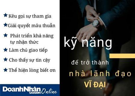 Ky nang can co de tro thanh nha lanh dao vi dai - Anh 2