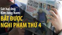 Vụ sát hại ông Kim Jong Nam: bắt nghi phạm thứ tư