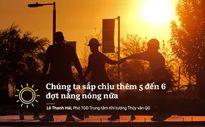 Việt Nam còn 5-6 đợt nắng nóng nữa, không loại trừ có siêu bão