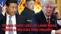 Trung Quốc liệu có lắng nghe 'tiếng lòng' của ông Trump về Triều Tiên?