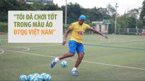 Phan Văn Santos: 'Tôi đã chơi tốt khi khoác áo tuyển Việt Nam'