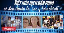 Việt hóa kịch bản phim có đơn thuần là 'sao y bản chính'?