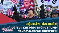 Dân Hàn Quốc có vui khi Tổng thống Trump căng thẳng với Triều Tiên?