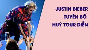 Justin Bieber đột ngột hủy phần còn lại của Purpose World Tour