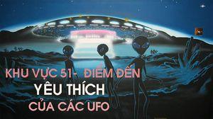 Giải mã bí ẩn Khu vực 51 - điểm đến yêu thích của người ngoài hành tinh