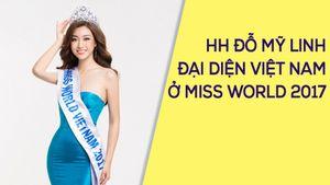 Hoa hậu Đỗ Mỹ Linh là đại diện Việt Nam ở Miss World 2017