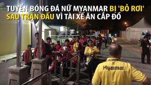 Tài xế đội tuyển bóng đá nữ Myanmar bị nghi ngờ phạm pháp