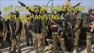 Mỹ có thể gửi thêm quân đến Afghanistan