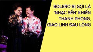 Danh ca Giao Linh, Thanh Phong đau lòng khi bolero bị gọi là 'nhạc sến'
