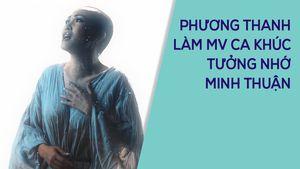 Phương Thanh thực hiện MV tưởng nhớ một năm ngày mất ca sĩ Minh Thuận