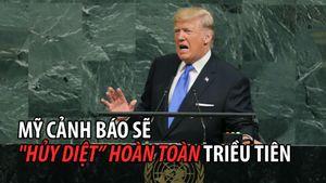 Tổng thống Trump dọa 'hủy diệt' hoàn toàn Triều Tiên