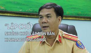 CSGT Phú Lâm: Lập chốt nhưng chưa lập biên bản xi nhan đường cong