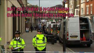Bắt giữ thêm 3 nghi phạm đánh bom tàu điện London