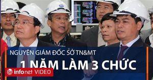 Nguyên Giám đốc Sở TN&MT Đà Nẵng 1 năm làm 3 chức