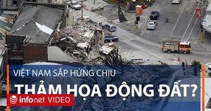 Việt Nam có thể sắp hứng chịu thảm họa động đất?