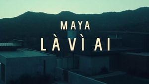 MV Là vì ai - Maya
