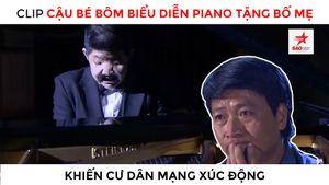 Clip cậu bé Bôm biểu diễn piano tặng bố mẹ khiến cư dân mạng xúc động