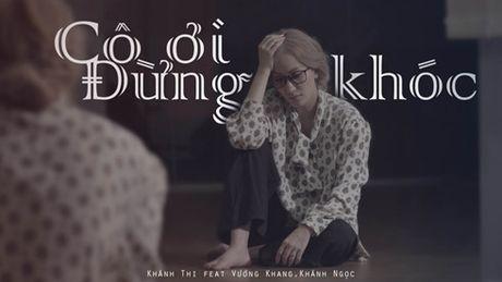 Khanh Thi khien khan gia roi nuoc mat trong MV 'Co oi dung khoc' - Anh 1