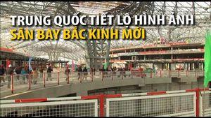 Hình ảnh mới nhất về sân bay 'khủng' sắp xây xong tại Bắc Kinh