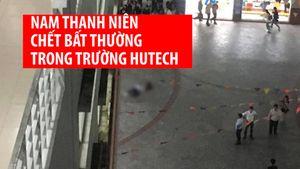 Nam thanh niên chết bất thường trong khuôn viên trường Đại học Hutech