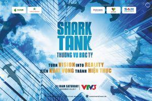 Shark Tank - Cơ hội biến khát vọng thành hiện thực của startup Việt