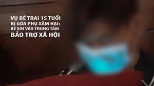 Vụ bé trai 15 tuổi bị góa phụ xâm hai: Bé xin vào trung tâm bảo trợ xã hội