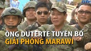 Tổng thống Philippines tuyên bố giải phóng Marawi