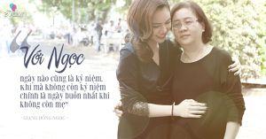 Giang Hồng Ngọc: 'Ngày không còn kỷ niệm chính là ngày buồn nhất khi không còn mẹ'