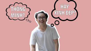 Ngày Phụ nữ Việt Nam: Con trai thích con gái thông minh hay xinh đẹp?