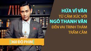 Hứa Vĩ Văn - từ cảm xúc với Ngô Thanh Vân đến vai trinh thám