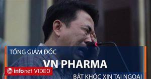 Tổng giám đốc VN Pharma bật khóc xin tại ngoại