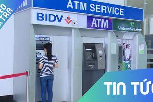 'Tuýt còi' kế hoạch tăng phí ATM nội mạng của 4 ngân hàng lớn