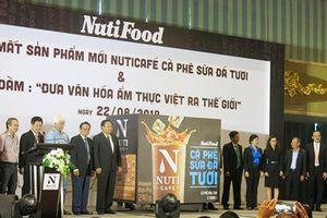 Thương hiệu Nuticafé sẽ mang tinh hoa ẩm thực Việt ra thế giới