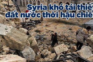 Syria khó tái thiết đất nước sau chiến tranh vì lệnh trừng phạt